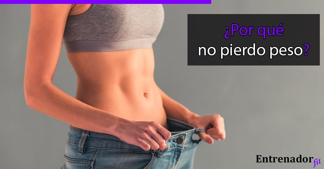 7 Razones por las que no pierdes peso